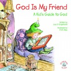 God Is My Friend--A Kid's Guide to God