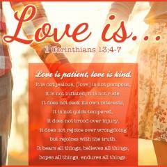 1 Corinthians 13:4-7 Love is patient, love is kind